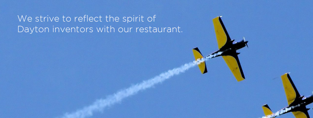 We strive to reflect the spirit of Dayton inventors with our restaurant.